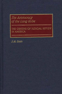 The Aristocracy of the Long Robe: The Origins of Judicial Review in America (Hardback)