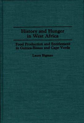 History and Hunger in West Africa: Food Production and Entitlement in Guinea-Bissau and Cape Verde (Hardback)