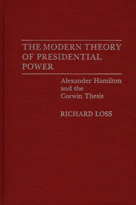 The Modern Theory of Presidential Power: Alexander Hamilton and the Corwin Thesis (Hardback)