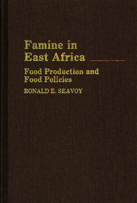 Famine in East Africa: Food Production and Food Policies (Hardback)