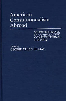 American Constitutionalism Abroad: Selected Essays in Comparative Constitutional History (Hardback)