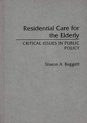 Residential Care for the Elderly: Critical Issues in Public Policy (Hardback)