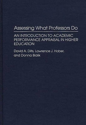 Assessing What Professors Do: An Introduction to Academic Performance Appraisal in Higher Education (Hardback)