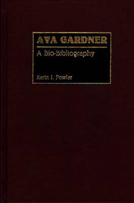 Ava Gardner: A Bio-Bibliography - Bio-Bibliographies in the Performing Arts (Hardback)