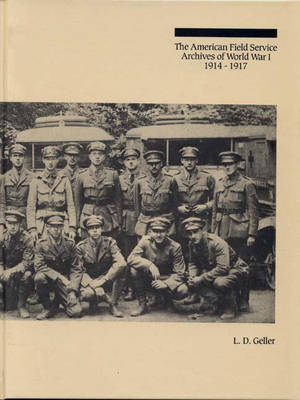 The American Field Service Archives of World War I, 1914-1917 - Bibliographies and Indexes in World History (Hardback)