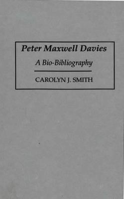 Peter Maxwell Davies: A Bio-Bibliography - Bio-Bibliographies in Music (Hardback)