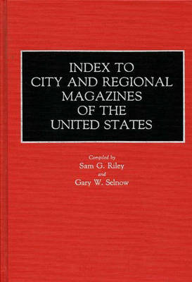 Index to City and Regional Magazines of the United States - Historical Guides to the World's Periodicals and Newspapers (Hardback)