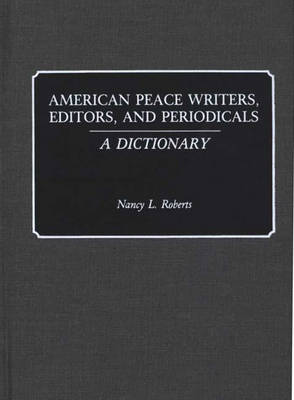 American Peace Writers, Editors, and Periodicals: A Dictionary (Hardback)
