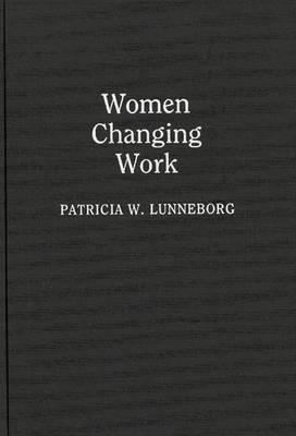 Women Changing Work - Contributions in Women's Studies (Hardback)