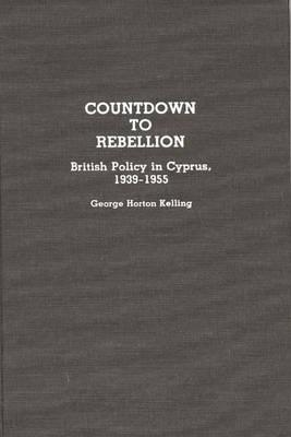 Countdown to Rebellion: British Policy in Cyprus, 1939-1955 (Hardback)