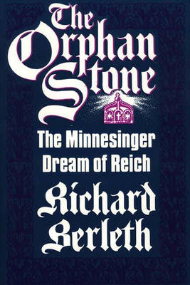 The Orphan Stone: The Minnesinger Dream of Reich (Hardback)