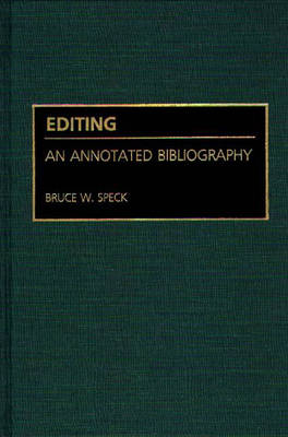 Editing: An Annotated Bibliography - Bibliographies and Indexes in Mass Media and Communications (Hardback)