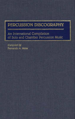 Percussion Discography: An International Compilation of Solo and Chamber Percussion Music - Discographies: Association for Recorded Sound Collections Discographic Reference (Hardback)