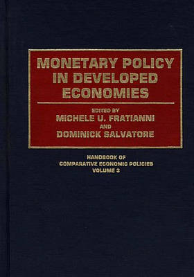 Monetary Policy in Developed Economies - Handbook of Comparative Economic Policies (Hardback)