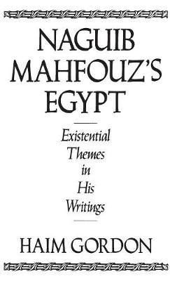 Naguib Mahfouz's Egypt: Existential Themes in His Writings (Hardback)