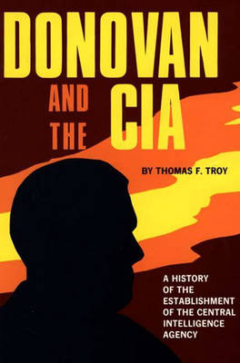 Donovan and the CIA: A History of the Establishment of the Central Intelligence Agency (Hardback)