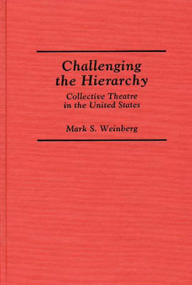 Challenging the Hierarchy: Collective Theatre in the United States (Hardback)
