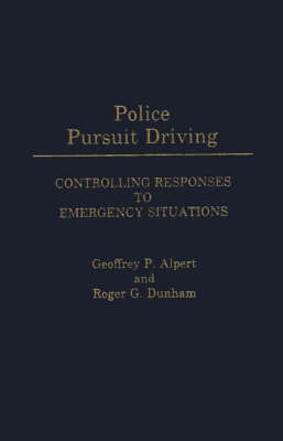 Police Pursuit Driving: Controlling Responses to Emergency Situations (Hardback)