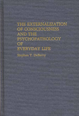 The Externalization of Consciousness and the Psychopathology of Everyday Life (Hardback)
