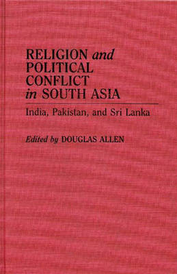 Religion and Political Conflict in South Asia: India, Pakistan, and Sri Lanka (Hardback)