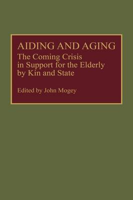 Aiding and Aging: The Coming Crisis in Support for the Elderly by Kin and State (Hardback)