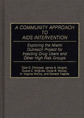 A Community Approach to AIDS Intervention: Exploring the Miami Outreach Project for Injecting Drug Users and Other High Risk Groups (Hardback)