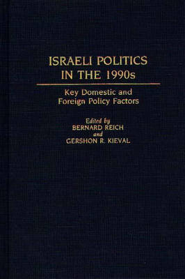 Israeli Politics in the 1990s: Key Domestic and Foreign Policy Factors (Hardback)