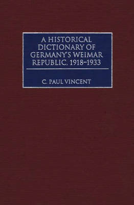 A Historical Dictionary of Germany's Weimar Republic, 1918-1933 (Hardback)