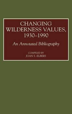 Changing Wilderness Values, 1930-1990: An Annotated Bibliography - Bibliographies and Indexes in American History (Hardback)