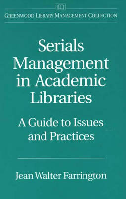 Serials Management in Academic Libraries: A Guide to Issues and Practices (Hardback)