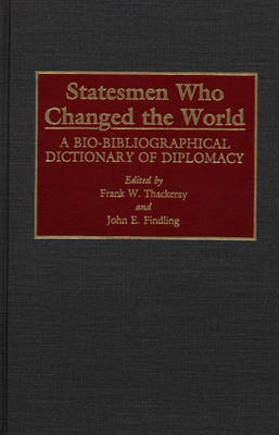 Statesmen Who Changed the World: A Bio-Bibliographical Dictionary of Diplomacy (Hardback)