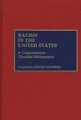 Racism in the United States: A Comprehensive Classified Bibliography - Bibliographies and Indexes in Ethnic Studies (Hardback)