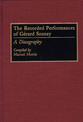 The Recorded Performances of Gerard Souzay: A Discography - Discographies: Association for Recorded Sound Collections Discographic Reference (Hardback)