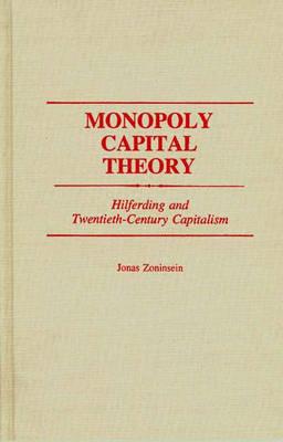 Monopoly Capital Theory: Hilferding and Twentieth-Century Capitalism (Hardback)