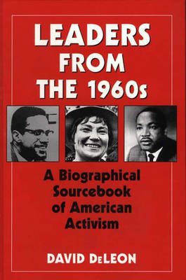 Leaders from the 1960s: A Biographical Sourcebook of American Activism (Hardback)