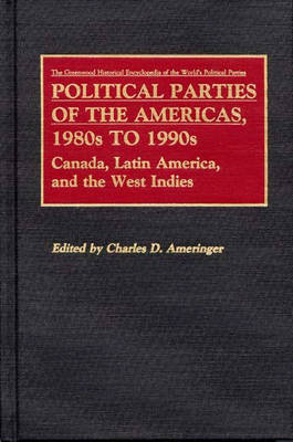 Political Parties of the Americas, 1980s to 1990s: Canada, Latin America, and the West Indies (Hardback)