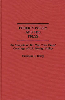 Foreign Policy and the Press: An Analysis of The New York Times' Coverage of U.S. Foreign Policy (Hardback)