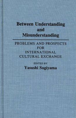 Between Understanding and Misunderstanding: Problems and Prospects for International Cultural Exchange (Hardback)