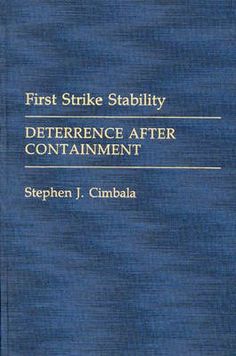 First Strike Stability: Deterrence after Containment (Hardback)