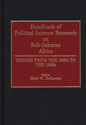Handbook of Political Science Research on Sub-Saharan Africa: Trends from the 1960s to the 1990s (Hardback)