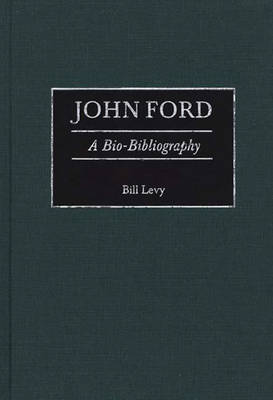 John Ford: A Bio-Bibliography - Bio-Bibliographies in the Performing Arts (Hardback)