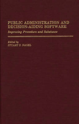 Public Administration and Decision-Aiding Software: Improving Procedure and Substance (Hardback)
