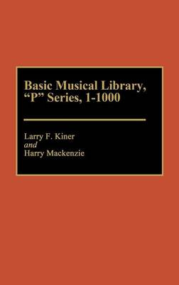 Basic Musical Library, P Series, 1-1000 - Discographies: Association for Recorded Sound Collections Discographic Reference (Hardback)