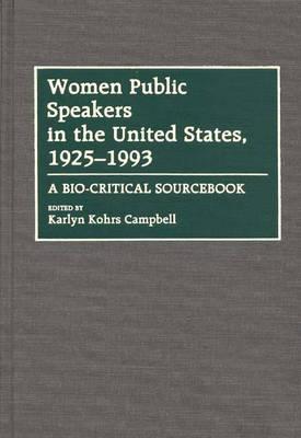 Women Public Speakers in the United States, 1925-1993: A Bio-Critical Sourcebook (Hardback)