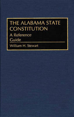 The Alabama State Constitution: A Reference Guide - Reference Guides to the State Constitutions of the United States No. 20 (Hardback)
