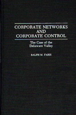 Corporate Networks and Corporate Control: The Case of the Delaware Valley (Hardback)