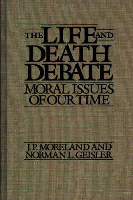 The Life and Death Debate: Moral Issues of Our Time (Hardback)