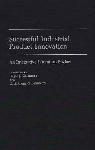 Successful Industrial Product Innovation: An Integrative Literature Review - Bibliographies and Indexes in Economics and Economic History (Hardback)