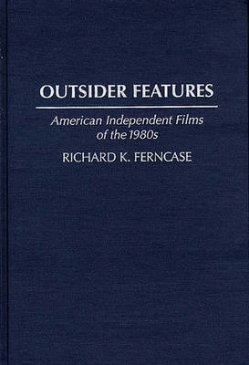 Outsider Features: American Independent Films of the 1980s (Hardback)