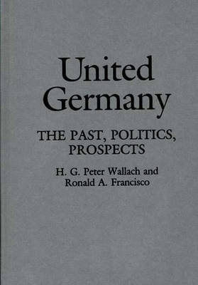United Germany: The Past, Politics, Prospects (Hardback)